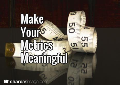 Making Metrics Matter; the Do's & Don'ts of Digital Metrics